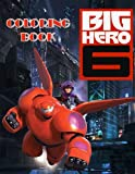 Big Hero 6 coloring book: great coloring book, disney coloring book for kids, Baymax, Hiro Hamada, Go Go Tomago, Wasabi