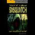 They Saw Sasquatch: Close Encounters With Bigfoot
