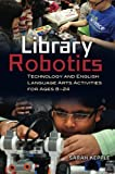Library Robotics: Technology and English Language Arts Activities for Ages 8–24