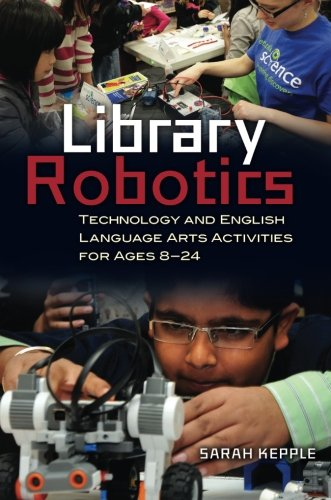 Library Robotics: Technology and English Language Arts Activities for Ages 8–24 by Libraries Unlimited