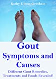 Gout Symptoms and Causes: Different Gout Remedies, Treatments and Foods Revealed!