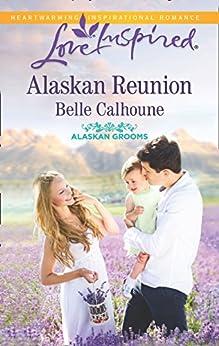 Alaskan Reunion (Mills & Boon Love Inspired) (Alaskan Grooms, Book 2) by [Calhoune, Belle]