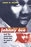 img - for The Late Great Johnny Ace and Transition from R&B to Rock 'n' Roll (Music in American Life) book / textbook / text book