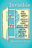 img - for Invisible: How Young Women with Serious Health Issues Navigate Work, Relationships, and the Pressure to Seem Just Fine book / textbook / text book