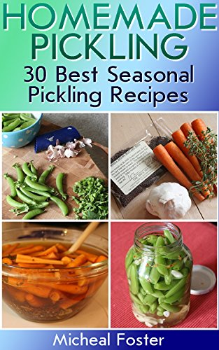 Homemade Pickling: 30 Best Seasonal Pickling Recipes!: (Pickles, Pickles Recipe, Best Salting Recipes) (Salting and Pickling at Home) by [Foster, Micheal]