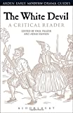 img - for The White Devil: A Critical Reader (Arden Early Modern Drama Guides) book / textbook / text book