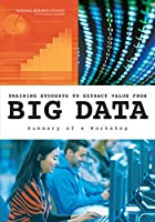 Training Students to Extract Value from Big Data: Summary of a Workshop Front Cover