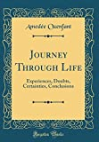 img - for Journey Through Life: Experiences, Doubts, Certainties, Conclusions (Classic Reprint) book / textbook / text book