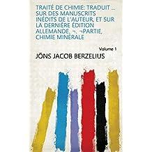 Traité de chimie: Traduit ... sur des manuscrits inédits de l'auteur, et sur la dernière édition allemande. ¬. ¬Partie, Chimie minérale Volume 1 (French Edition)