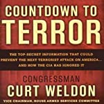 Countdown to Terror: The Top-Secret Information that Could Prevent the Next Terrorist Attack on America - and How the CIA Has Ignored It | Curt Weldon