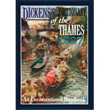 Dickens's Dictionary of the Thames 1887: From It's Source to the Nore, an Unconventional Handbook