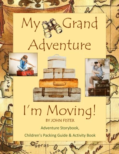 (My Grand Adventure I'm Moving! Adventure Storybook, Children's Packing Guide: & Activity Book (Large 8.5 x 11) Moving Book for Kids in all Departments ... Guides Relocation Books Do it Yourself Moving)