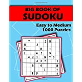 Big Book of Sudoku - Easy to Medium - 1000 Puzzles: Huge Bargain Collection of 1000 Puzzles and Solutions, Easy to Medium Lev