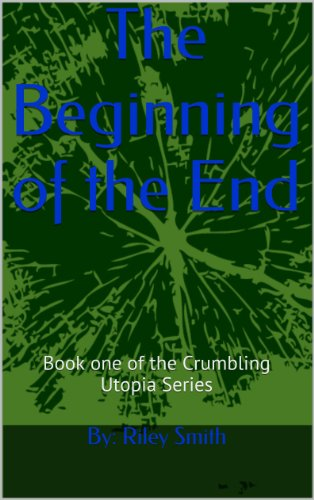 The beginning of the end (The Crumbling Utopia Book 1)
