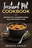 Instant Pot Cookbook: 30 Day Meal Plan For Weight Loss: 115 Delicious Recipes For Your Instant Pot Suited For Weight Loss