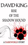 Rise Of The Shadow Hound (The Darkworld Books Book 1)