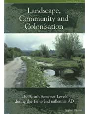 Landscape Community and Colonisation: The North Somerset Levels During the 1st to 2nd Millennia AD