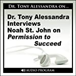 Dr. Tony Alessandra Interviews Noah St. John on Permission to Succeed | Noah St. John