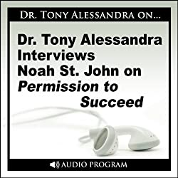 Dr. Tony Alessandra Interviews Noah St. John on Permission to Succeed