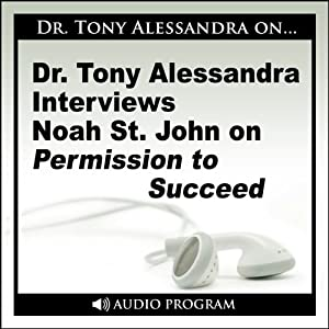 Dr. Tony Alessandra Interviews Noah St. John on Permission to Succeed Speech