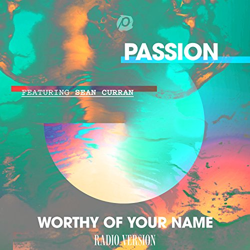 Passion - Worthy Of Your Name [Radio Version] (2017)