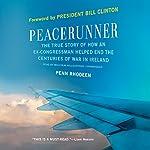 Peacerunner: The True Story of How an Ex-Congressman Helped End the Centuries of War in Ireland   Penn Rhodeen