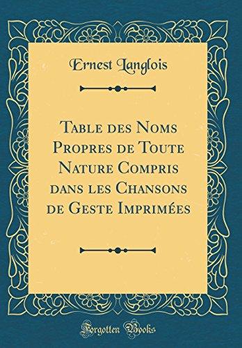 Table Des Noms Propres de Toute Nature Compris Dans Les Chansons de Geste Imprimées (Classic Reprint) (French Edition)