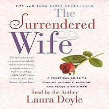The Surrendered Wife | Livre audio Auteur(s) : Laura Doyle Narrateur(s) : Laura Doyle
