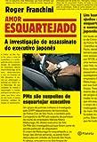 Amor Esquartejado. A Investigação do Assassinato do Executivo Japonês - 8576659646