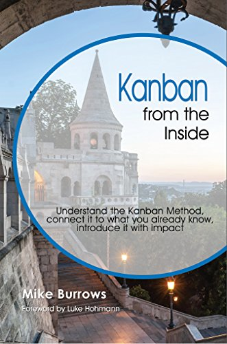 Kanban from the Inside: Understand the Kanban Method, connect it to what you already know, introduce it with impact (English Edition) por [Burrows, Mike]