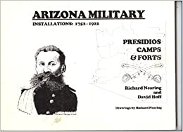 Arizona Military Installations: 1752-1922 Presidios, Camps, and Forts