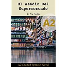 Spanish A2 graded reader. El Asedio del Supermercado: Short Spanish story for upper beginners: Suitable for Spanish learners at an A2 level (Spanish A2 ... readers) (Spanish Edition) (A2 Collection)