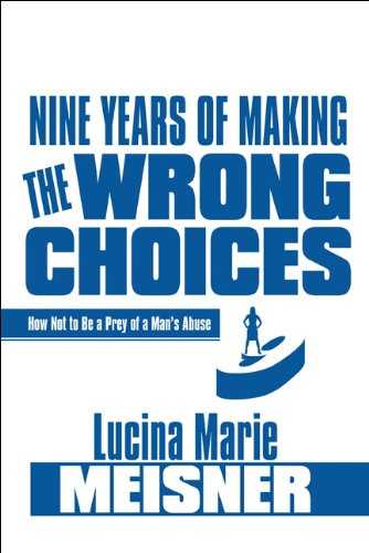 Download Nine Years of Making the Wrong Choices: How Not to Be a Prey of a Man's Abuse PDF