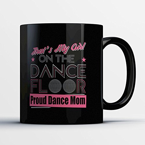 On Costumes Stage Dance Stars (Dance Coffee Mug - My Girl On The Dance Floor - Adorable 11 oz Black Ceramic Tea Cup - Cute Girl Dancer Gifts with Dance)