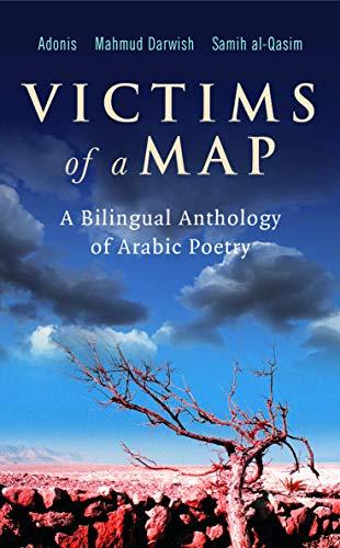 Victims of a Map: A Bilingual Anthology of Arabic Poetry (Adonis, Mahmud Darwish, Samih al-Qasim) ()