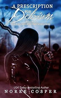 A Prescription for Delirium: An Urban Fantasy Novel (Van Helsing Organization Book 1) by [Cosper, Noree]