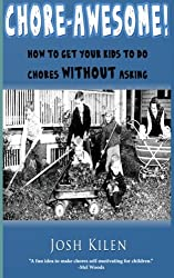 Chore-Awesome!: How to get your kids to do chores without asking