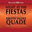 Night at the Fiestas: Stories Audiobook by Kirstin Valdez Quade Narrated by Alma Cuervo