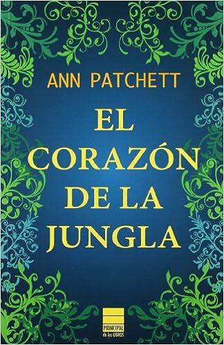 El Corazón De La Jungla Principal De Los Libros Spanish Edition Patchett Ann Roca Martínez Joan Eloi 9788493971731 Books