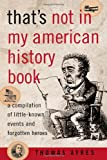 That's Not in My American History Book: A Compilation of Little-Known Events and Forgotten Heroes