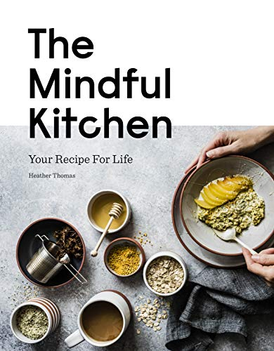 Mindful Kitchen: Your recipe for life by Heather Thomas