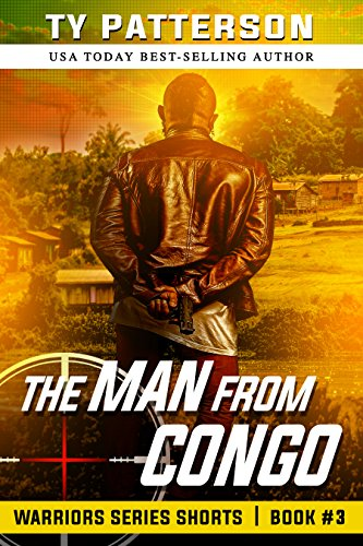 (The Man From Congo: A Covert-ops Suspense Action Thriller (Warriors Series Thriller Shorts Book 3))