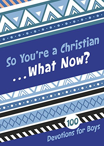 So Youre a Christian . . . What Now?: 100 Devotions for Girls