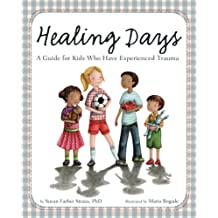 Healing Days: A Guide for Kids Who Have Experienced Trauma