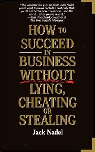 How To Succeed in Business Without Lying, Cheating, or