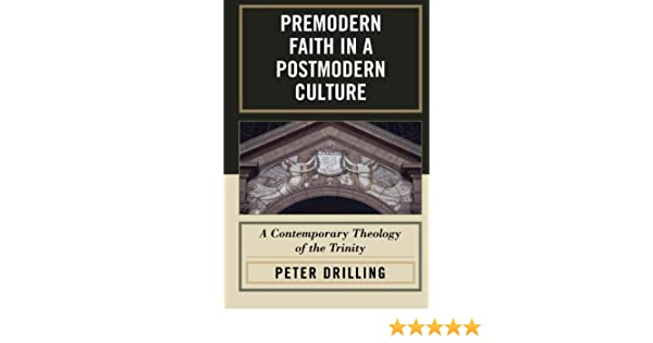 Premodern faith in a postmodern culture a contemporary theology of premodern faith in a postmodern culture a contemporary theology of the trinity peter drilling 9780742551534 amazon books fandeluxe Image collections