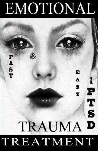 Download FAST & EASY Emotional TRAUMA & PTSD Treatment: A revolutionary therapy to gain emotion control and quickly get over a breakup, abuse, humiliation, grief, guilt and shame. (Get Better Fast) (Volume 1) pdf epub