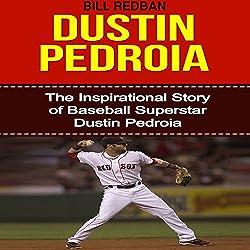Dustin Pedroia: The Inspirational Story of Baseball Superstar Dustin Pedroia