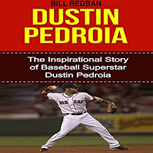 Dustin Pedroia: The Inspirational Story of Baseball Superstar Dustin Pedroia Audiobook