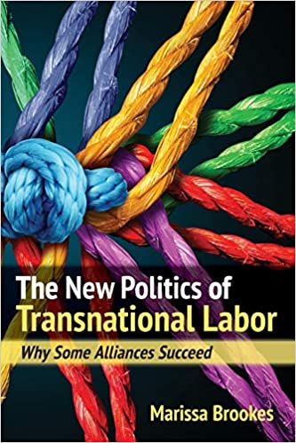 Why Some Alliances Succeed The New Politics of Transnational Labor